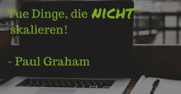 Paul Graham - Tue Dinge die nicht skalieren