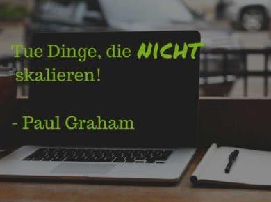 Paul Graham - Tue als Selbstständiger Dinge die nicht skalieren