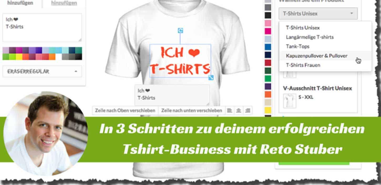 In 3 Schritten zu deinem erfolgreichen Tshirt-Business - Reto Stuber