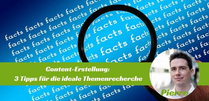 Content-Erstellung: 3 Tipps für die ideale Themenrecherche