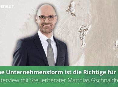 Welche Unternehmensform ist die Richtige für mich? Interview mit Steuerberater Matthias Gschnaidter