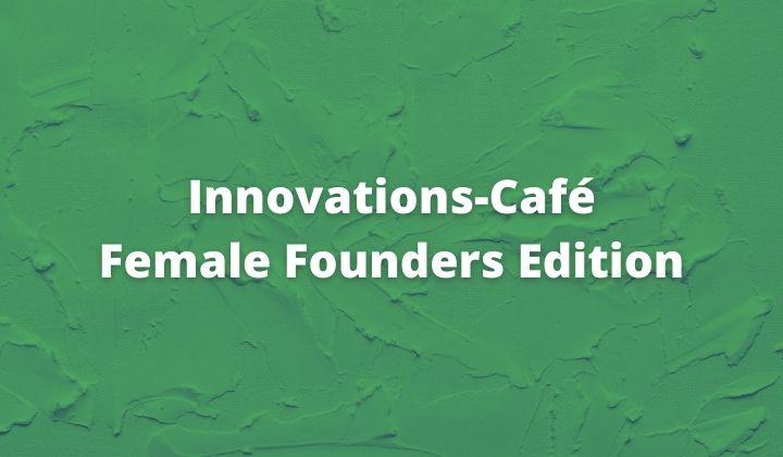 Innovations-Café Female Founders Edition