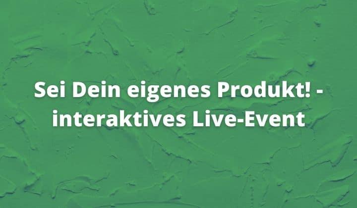 Sei Dein eigenes Produkt! - interaktives Live-Event