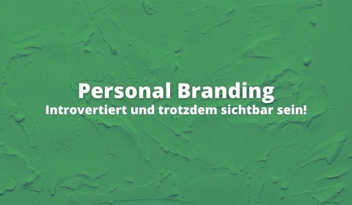 Introvertiert und trotzdem sichtbar sein! Personal Branding