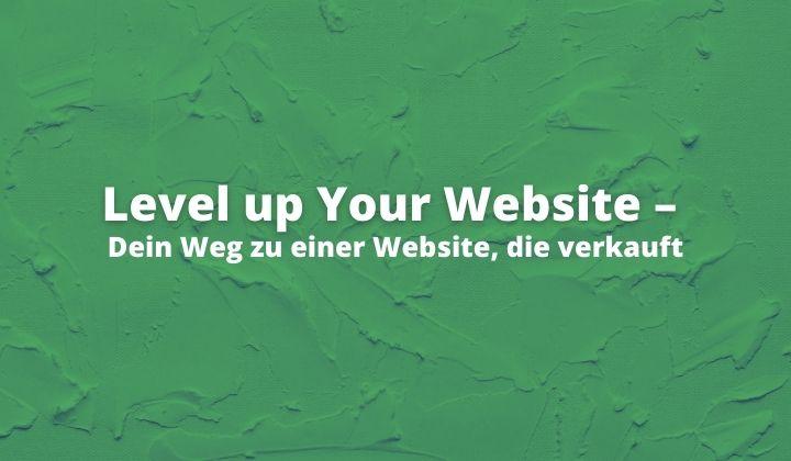 Level up Your Website – Dein Weg zu einer Website, die verkauft