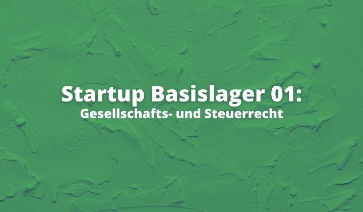 Startup Basislager 01: Gesellschafts- und Steuerrecht