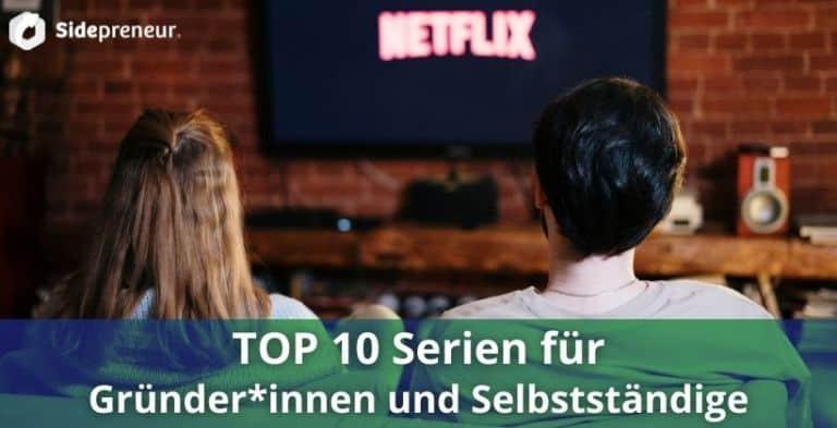 TOP 10 Serien für Gründer*innen und Selbstständige ...